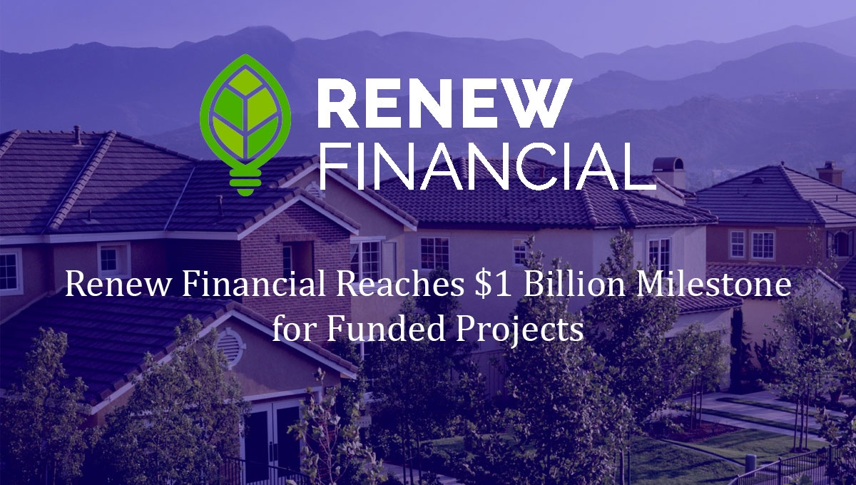 Renew Financial Reaches $1 Billion for Funded Projects, CA